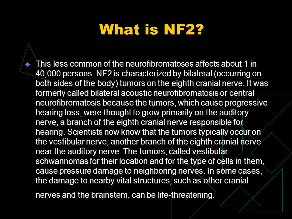 What is NF2. u This less common of the neurofibromatoses affects about 1 in 40,000 persons.