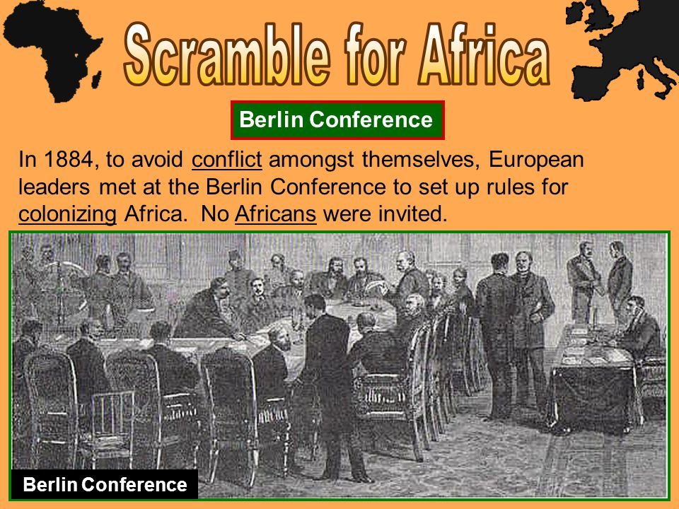 In 1884, to avoid conflict amongst themselves, European leaders met at the Berlin Conference to set up rules for colonizing Africa.