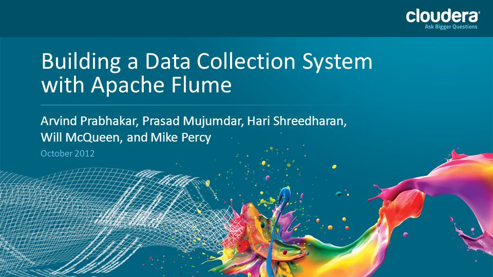 1 Headline Goes Here Speaker Name or Subhead Goes Here DO NOT USE PUBLICLY PRIOR TO 10/23/12 Building a Data Collection System with Apache Flume Arvin