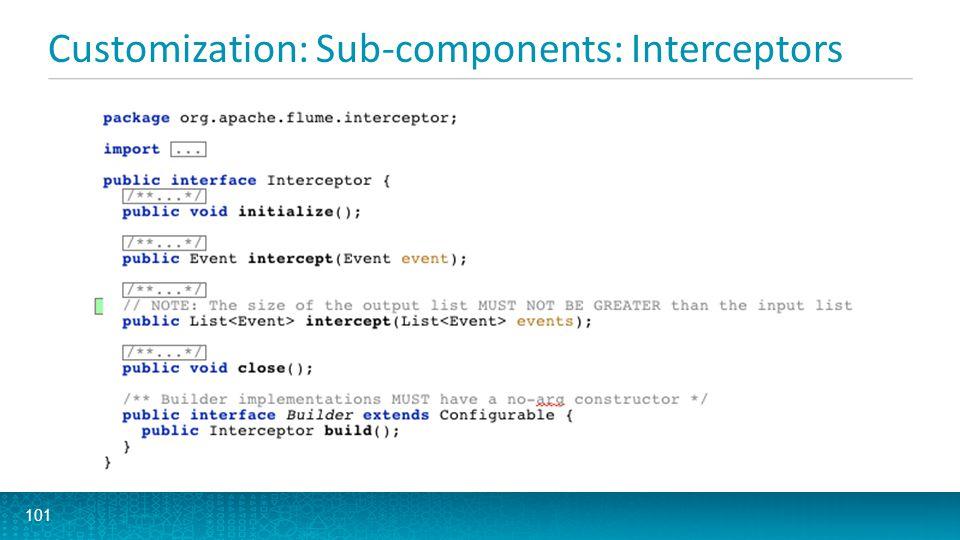 Customization: Sub-components: Interceptors 102 Out of the box: Timestamp Interceptor Host interceptor Regex Filtering Interceptor
