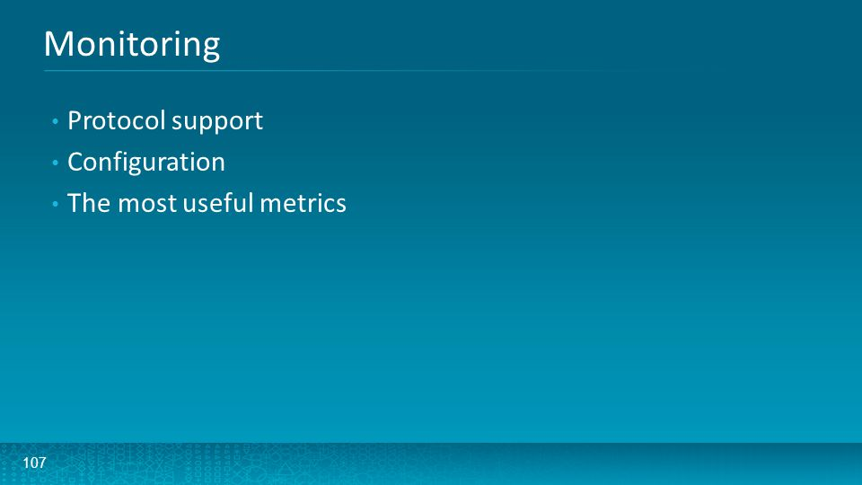 107 Monitoring Protocol support Configuration The most useful metrics
