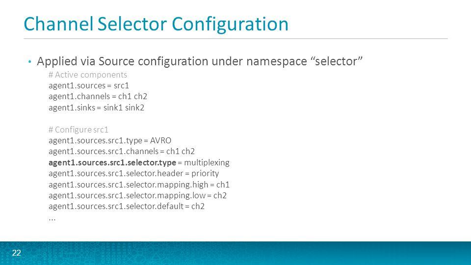 "Channel Selector Configuration Applied via Source configuration under namespace ""selector"" # Active components agent1.sources = src1 agent1.channels ="