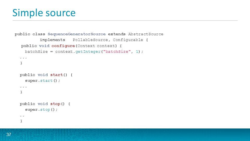 Simple source 37 public class SequenceGeneratorSource extends AbstractSource implements PollableSource, Configurable { public void configure(Context c