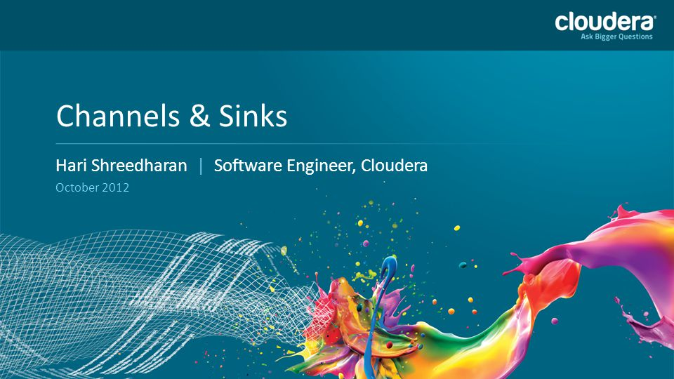 47 Headline Goes Here Speaker Name or Subhead Goes Here DO NOT USE PUBLICLY PRIOR TO 10/23/12 Channels & Sinks Hari Shreedharan | Software Engineer, C