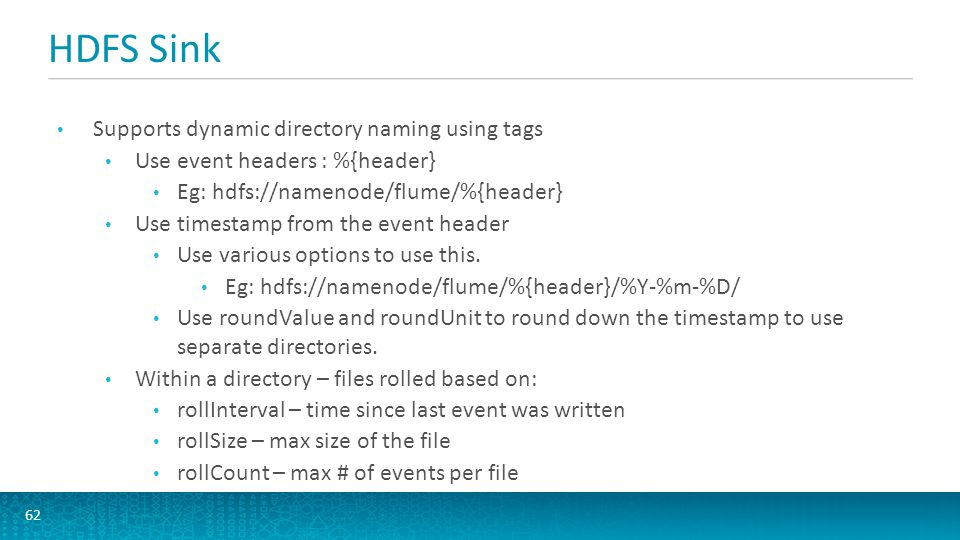 AsyncHBase Sink 63 Insert events and increments into Hbase Writes events asynchronously at very high rate.