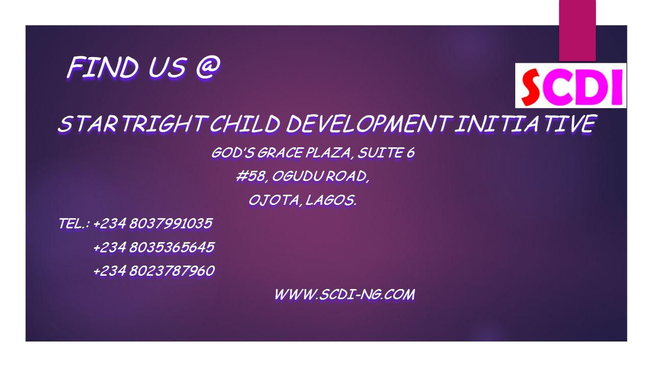 FIND US @ STARTRIGHT CHILD DEVELOPMENT INITIATIVE GOD'S GRACE PLAZA, SUITE 6 #58, OGUDU ROAD, OJOTA, LAGOS.