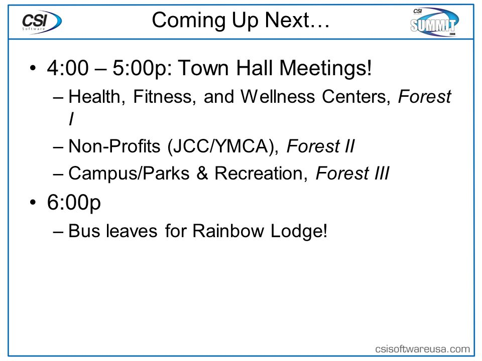 Coming Up Next… 4:00 – 5:00p: Town Hall Meetings.