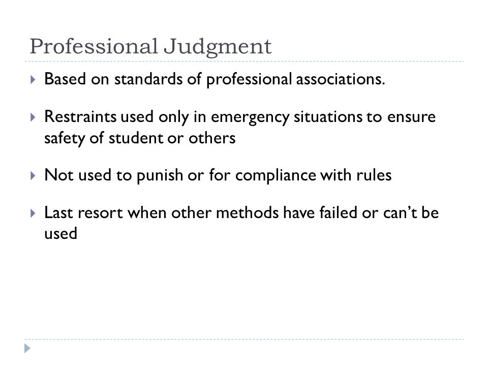 Professional Judgment  Based on standards of professional associations.