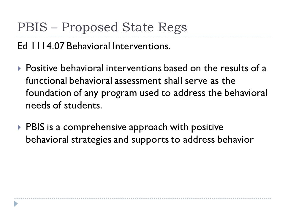 PBIS – Proposed State Regs Ed 1114.07 Behavioral Interventions.  Positive behavioral interventions based on the results of a functional behavioral as