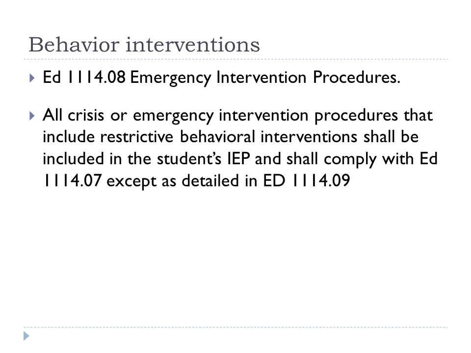 Behavior interventions  Ed 1114.08 Emergency Intervention Procedures.