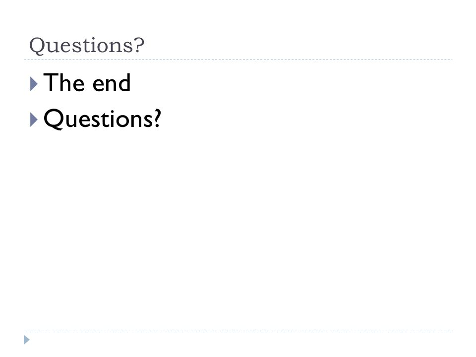 Questions  The end  Questions