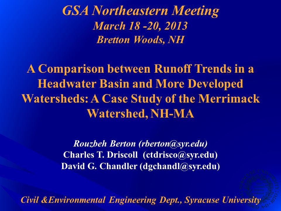 GSA Northeastern Meeting March 18 -20, 2013 Bretton Woods, NH A Comparison between Runoff Trends in a Headwater Basin and More Developed Watersheds: A Case Study of the Merrimack Watershed, NH-MA Rouzbeh Berton (rberton@syr.edu) Charles T.