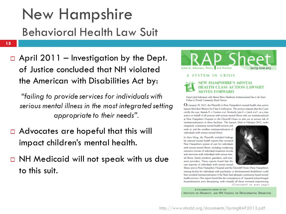 New Hampshire Behavioral Health Law Suit 15  April 2011 – Investigation by the Dept. of Justice concluded that NH violated the American with Disabili
