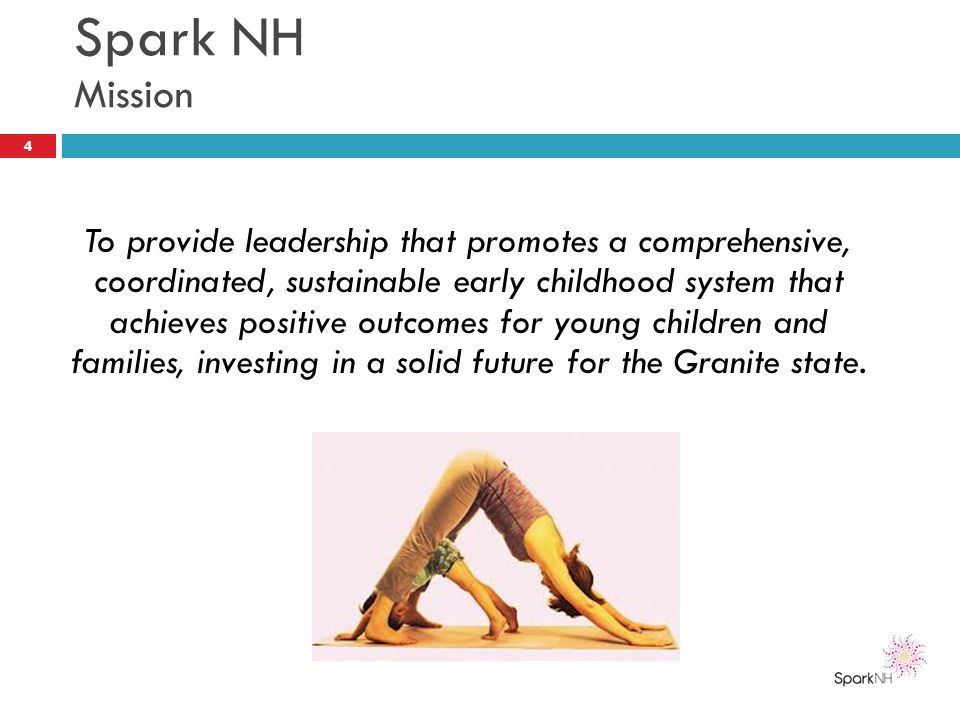 Spark NH Mission To provide leadership that promotes a comprehensive, coordinated, sustainable early childhood system that achieves positive outcomes