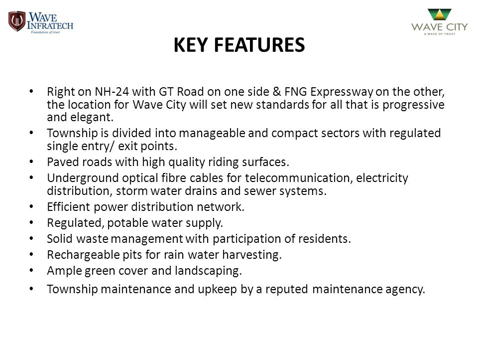 KEY FEATURES Right on NH-24 with GT Road on one side & FNG Expressway on the other, the location for Wave City will set new standards for all that is