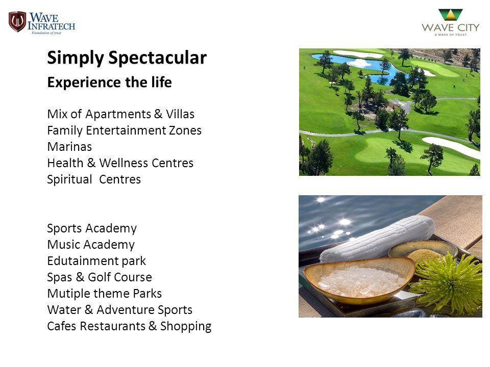 Simply Spectacular Experience the life Mix of Apartments & Villas Family Entertainment Zones Marinas Health & Wellness Centres Spiritual Centres Sport