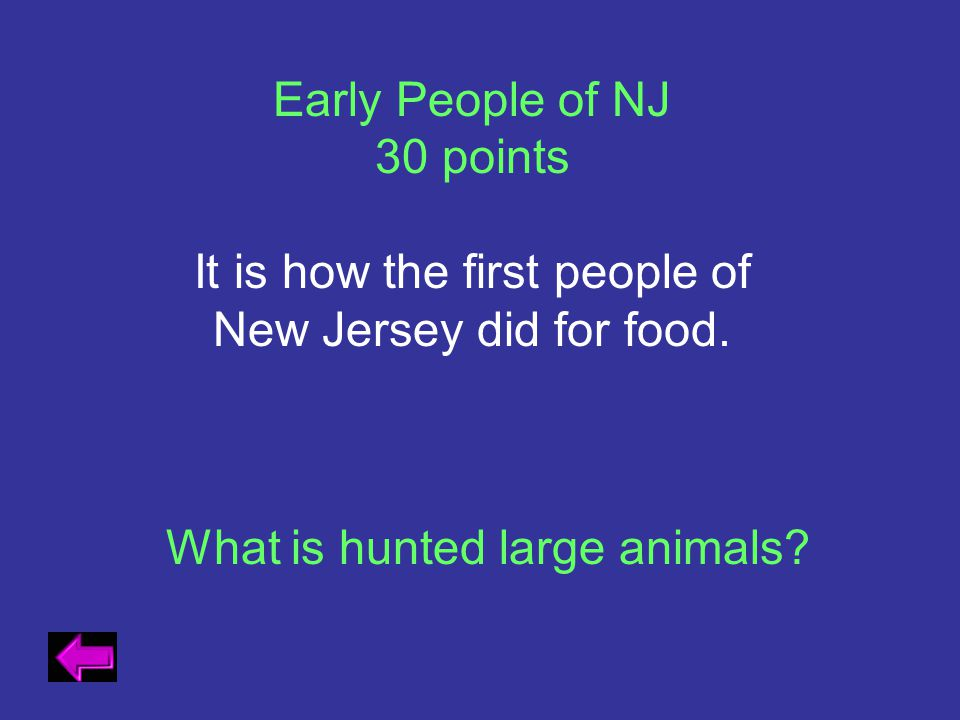 Early People of NJ 30 points It is how the first people of New Jersey did for food. What is hunted large animals?