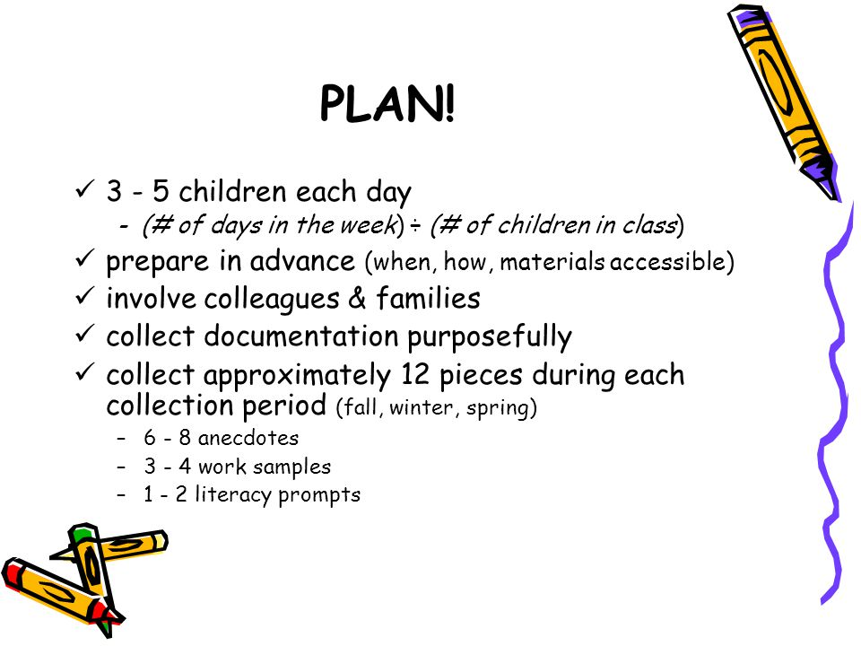 PLAN! 3 - 5 children each day - (# of days in the week) ÷ (# of children in class) prepare in advance (when, how, materials accessible) involve collea
