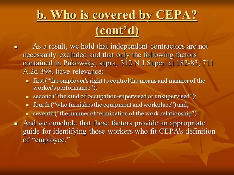 b. Who is covered by CEPA? (cont'd) As a result, we hold that independent contractors are not necessarily excluded and that only the following factors