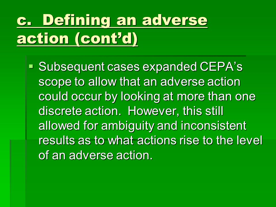 c. Defining an adverse action (cont'd)  Subsequent cases expanded CEPA's scope to allow that an adverse action could occur by looking at more than on