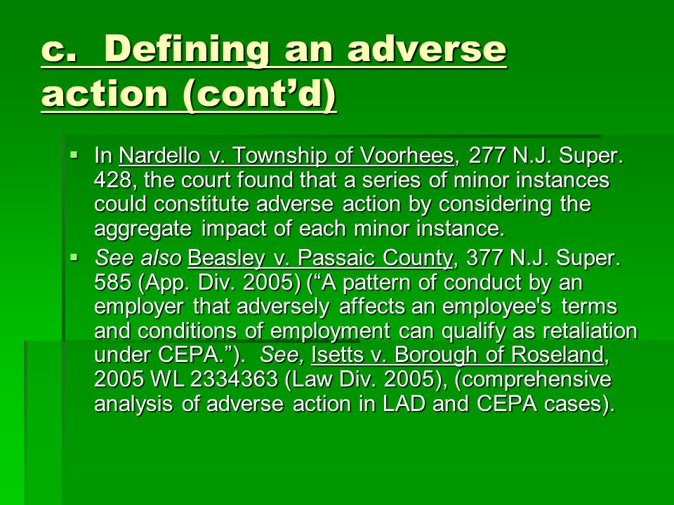c. Defining an adverse action (cont'd)  In Nardello v. Township of Voorhees, 277 N.J. Super. 428, the court found that a series of minor instances co