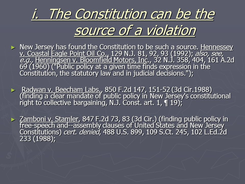 i. The Constitution can be the source of a violation ► New Jersey has found the Constitution to be such a source. Hennessey v. Coastal Eagle Point Oil