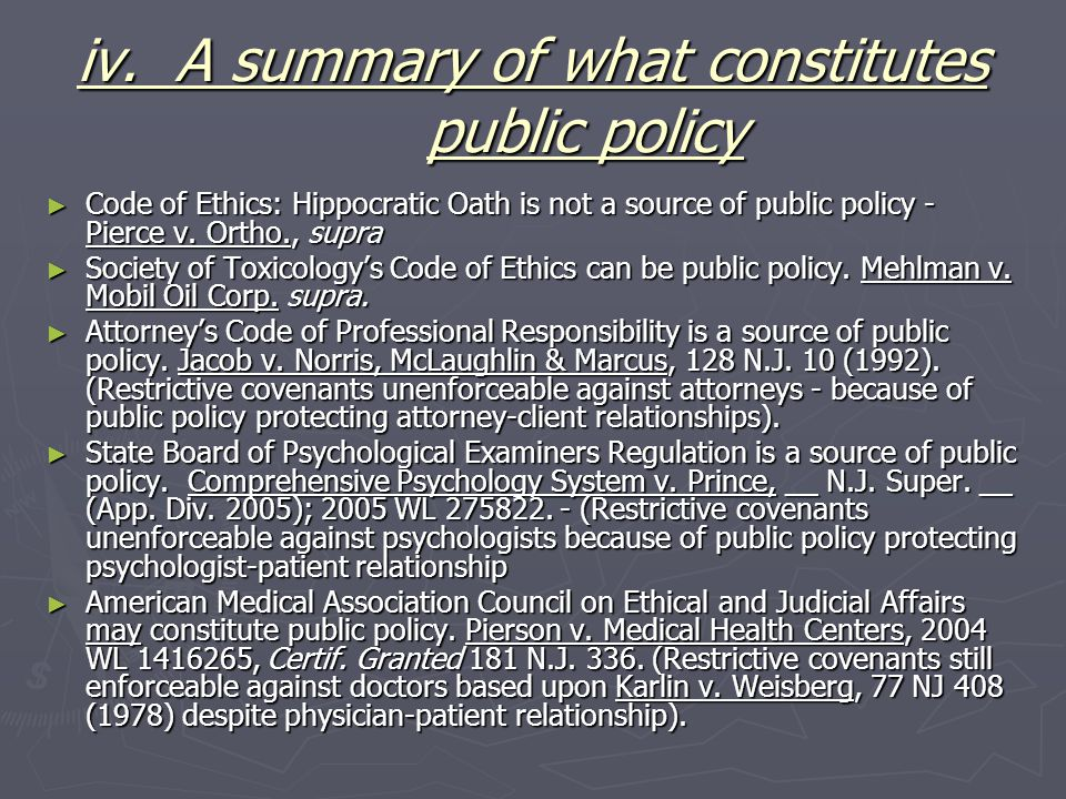 iv. A summary of what constitutes public policy ► Code of Ethics: Hippocratic Oath is not a source of public policy - Pierce v. Ortho., supra ► Societ