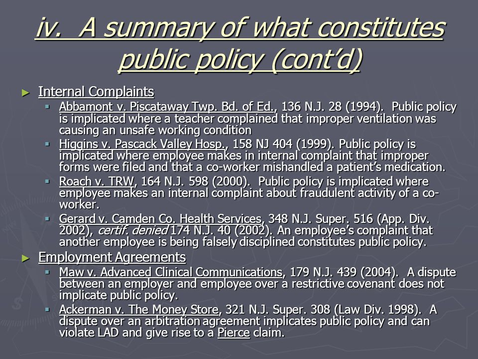 iv. A summary of what constitutes public policy (cont'd) ► Internal Complaints  Abbamont v. Piscataway Twp. Bd. of Ed., 136 N.J. 28 (1994). Public po