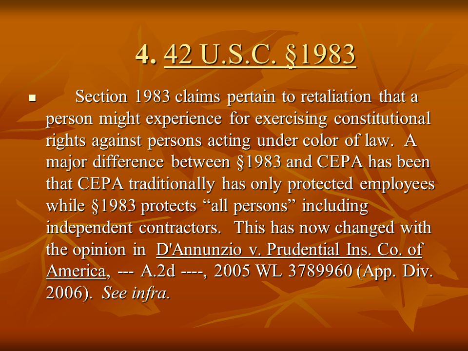 4. 42 U.S.C. §1983 Section 1983 claims pertain to retaliation that a person might experience for exercising constitutional rights against persons acti