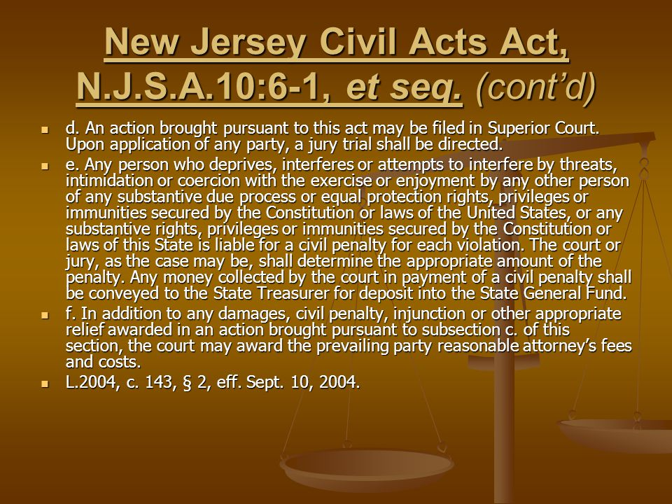 New Jersey Civil Acts Act, N.J.S.A.10:6-1, et seq. (cont'd) d. An action brought pursuant to this act may be filed in Superior Court. Upon application