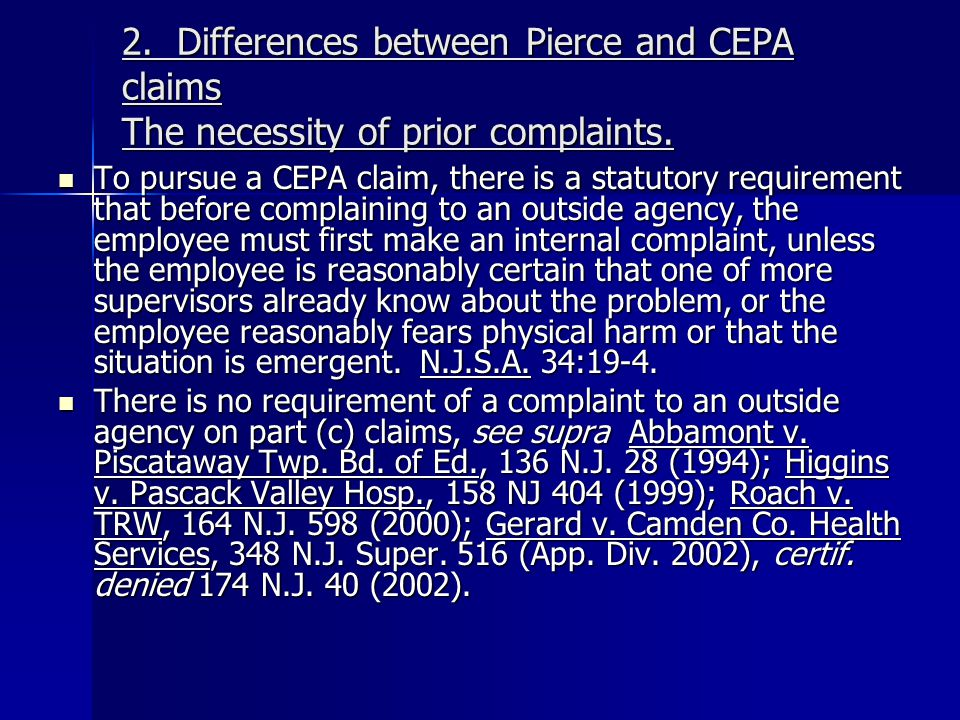 2. Differences between Pierce and CEPA claims The necessity of prior complaints. To pursue a CEPA claim, there is a statutory requirement that before