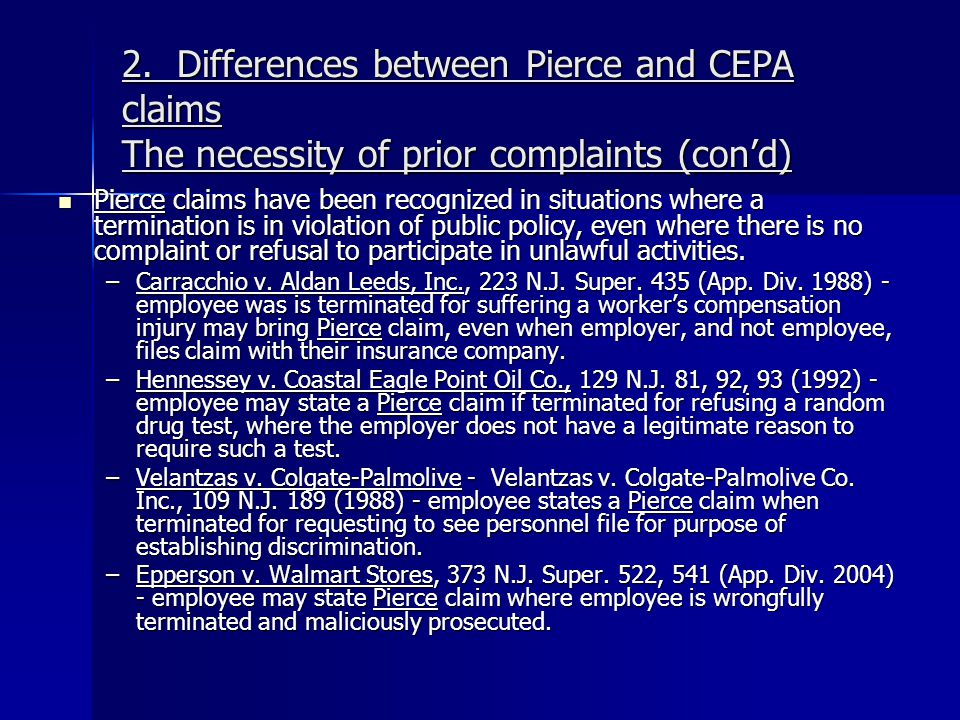 2. Differences between Pierce and CEPA claims The necessity of prior complaints (con'd) Pierce claims have been recognized in situations where a termi