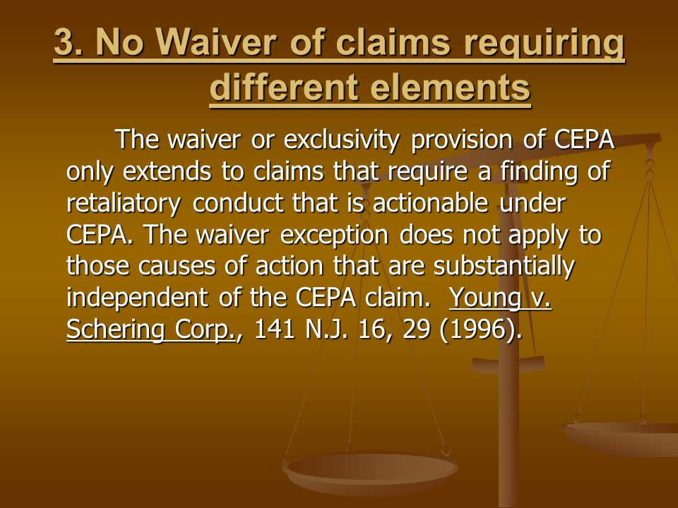 3. No Waiver of claims requiring different elements The waiver or exclusivity provision of CEPA only extends to claims that require a finding of retal