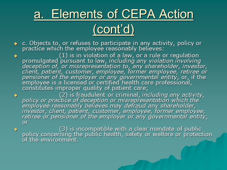 a. Elements of CEPA Action (cont'd)  c. Objects to, or refuses to participate in any activity, policy or practice which the employee reasonably belie