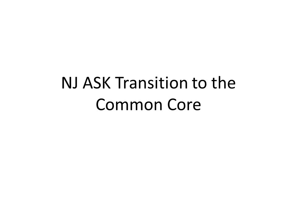 New Jersey Core Curriculum Content Standards (NJCCCS) Common Core State Standards (CCSS)