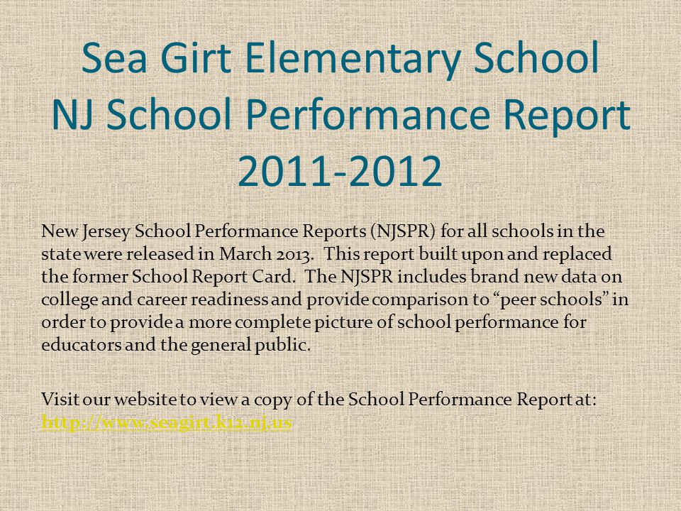 Sea Girt Elementary School NJ School Performance Report 2011-2012 New Jersey School Performance Reports (NJSPR) for all schools in the state were released in March 2013.
