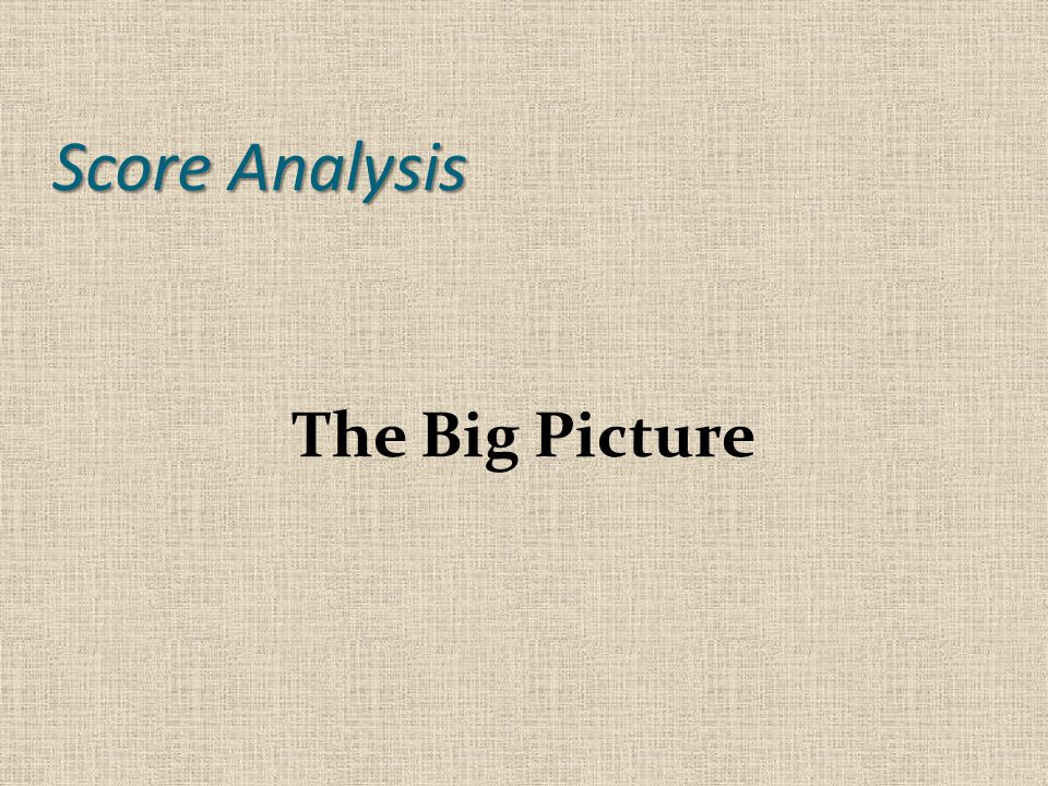 Score Analysis The Big Picture