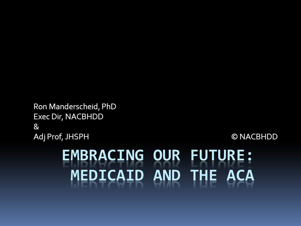 Ron Manderscheid, PhD Exec Dir, NACBHDD & Adj Prof, JHSPH © NACBHDD