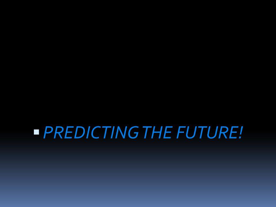  PREDICTING THE FUTURE!