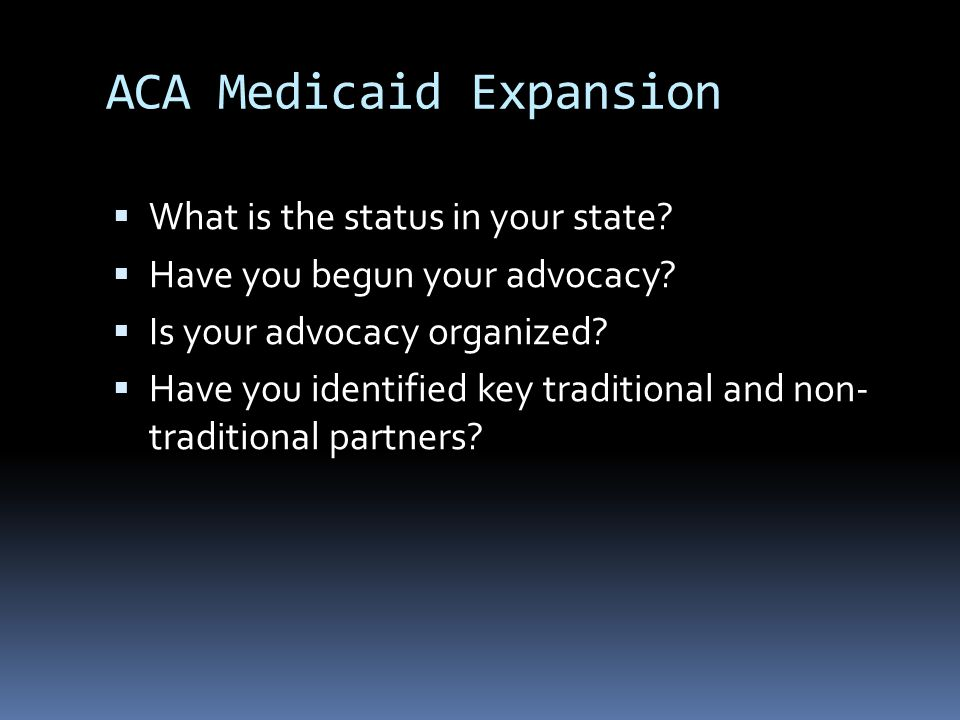 ACA Medicaid Expansion  What is the status in your state.