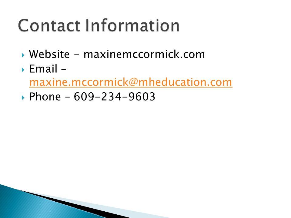  Website - maxinemccormick.com  Email – maxine.mccormick@mheducation.com maxine.mccormick@mheducation.com  Phone – 609-234-9603