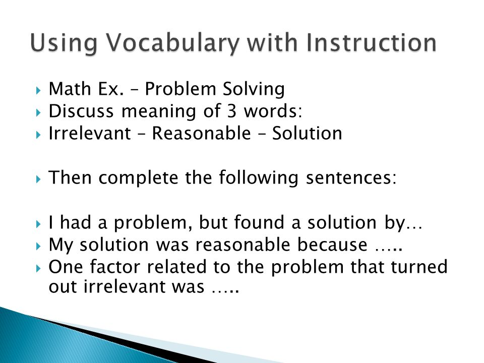  Math Ex. – Problem Solving  Discuss meaning of 3 words:  Irrelevant – Reasonable – Solution  Then complete the following sentences:  I had a pro