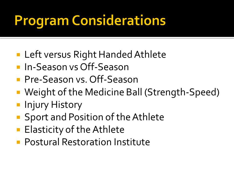  Left versus Right Handed Athlete  In-Season vs Off-Season  Pre-Season vs.