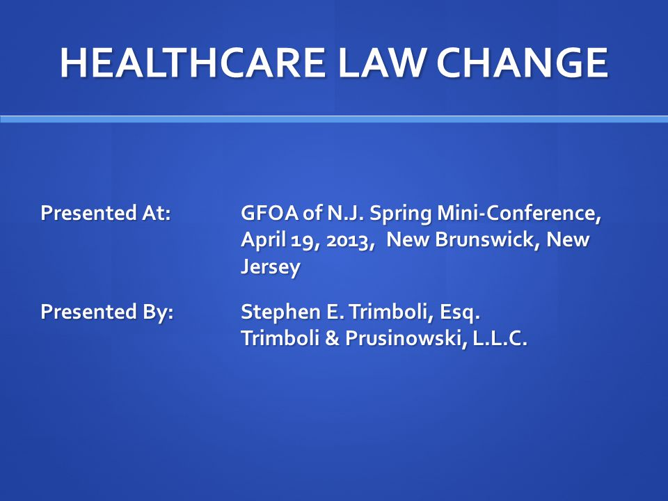 HEALTHCARE LAW CHANGE Presented At:GFOA of N.J.