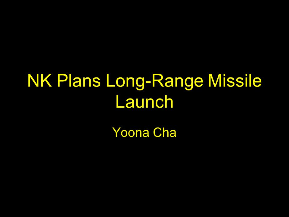 NK Plans Long-Range Missile Launch Yoona Cha