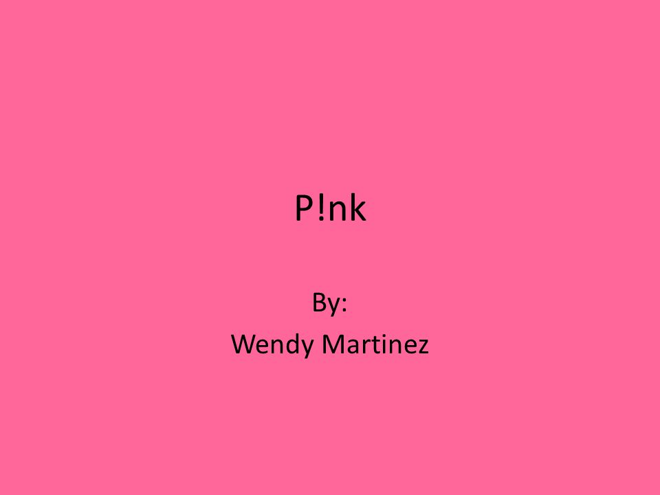 P!nk By: Wendy Martinez