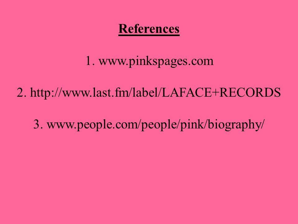 References 1. www.pinkspages.com 2. http://www.last.fm/label/LAFACE+RECORDS 3.