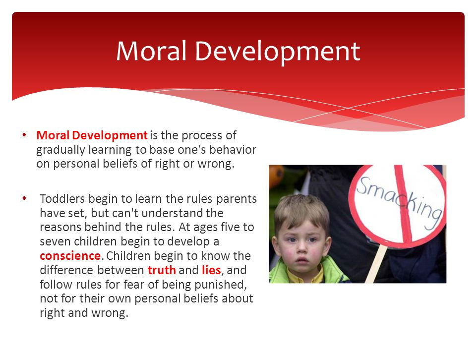 Moral Development is the process of gradually learning to base one s behavior on personal beliefs of right or wrong.
