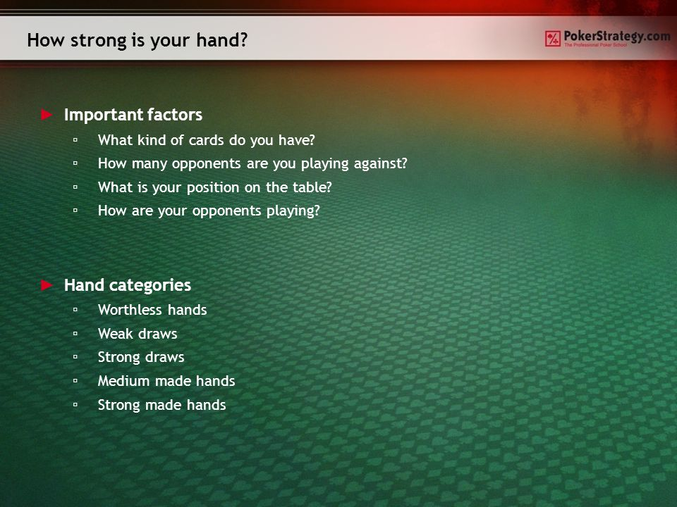 How strong is your hand.► Important factors ▫What kind of cards do you have.