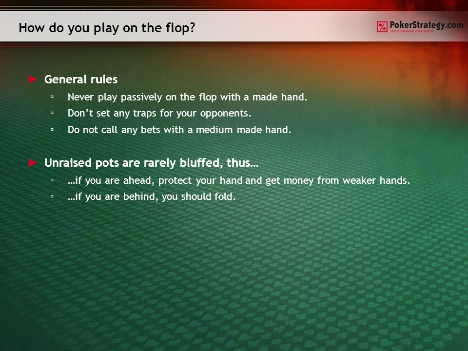 How do you play on the flop.► General rules ▫Never play passively on the flop with a made hand.